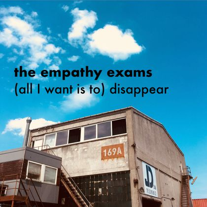 The Empathy Exams - (All I Want Is To) Disappear