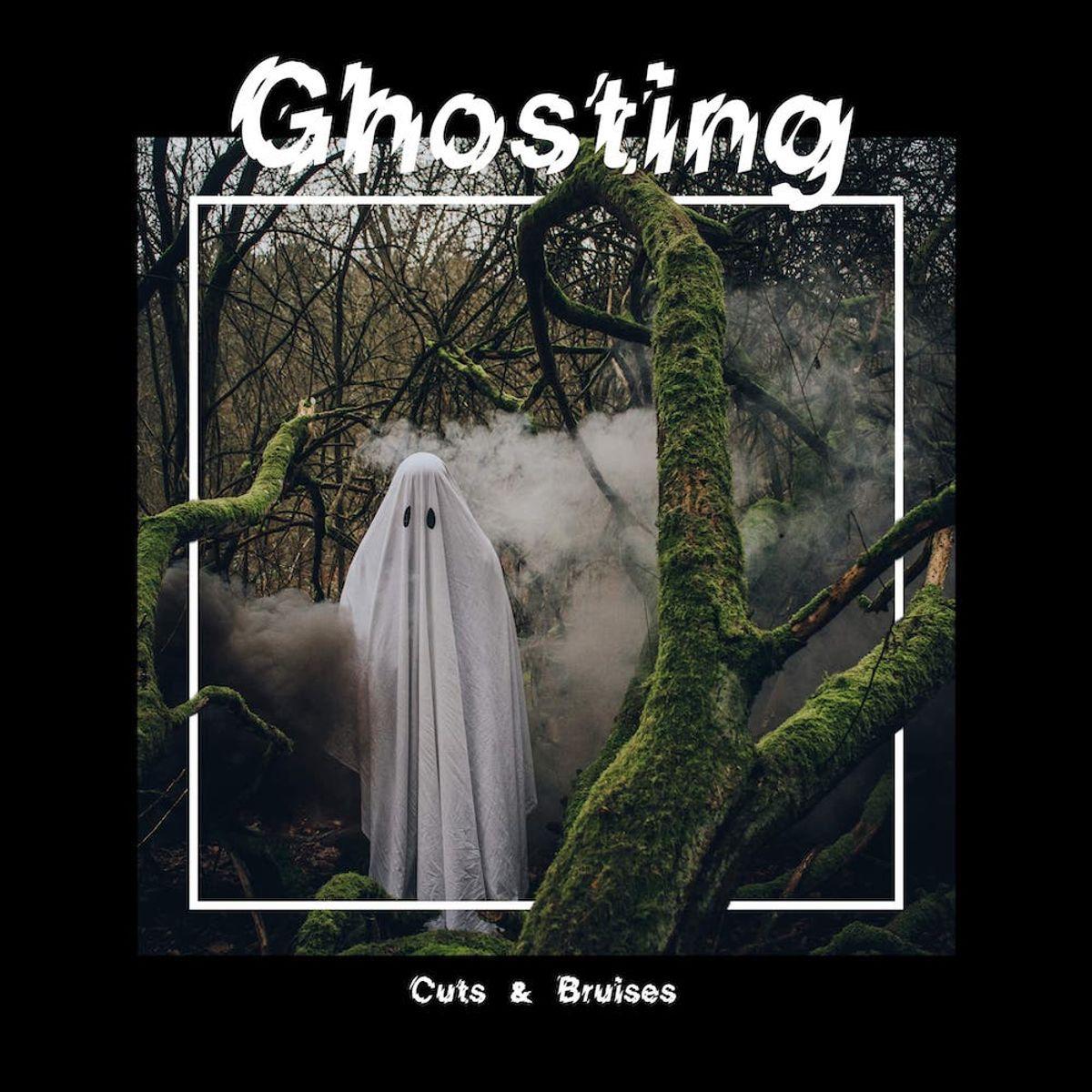 Cuts & Bruises - Ghosting