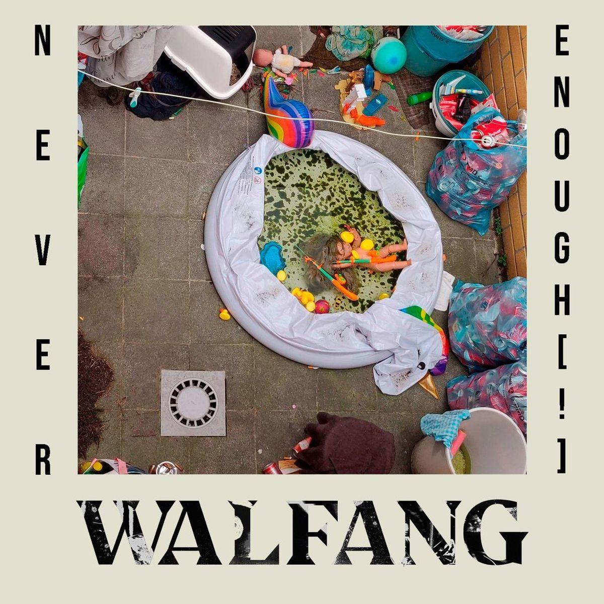 WALFANG - Never Enough (!)