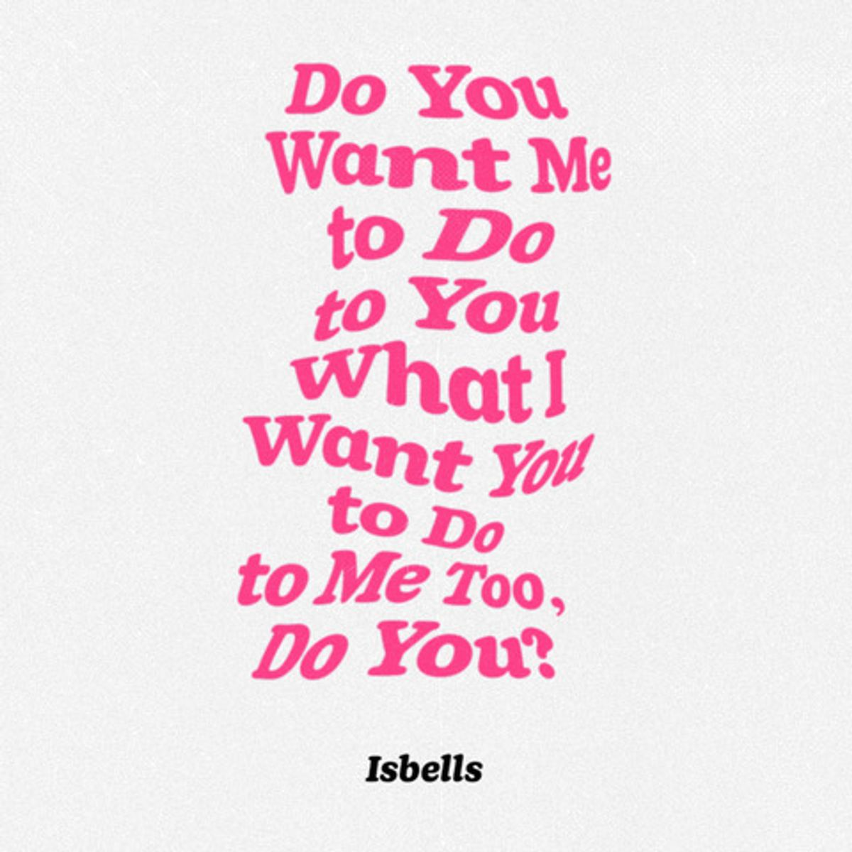 Isbells - Do You Want Me to Do to You What I Want You to Do to Me Too, Do Y