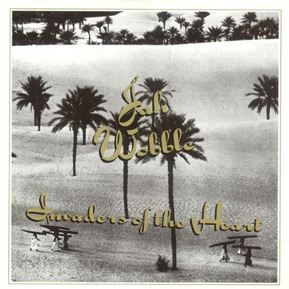 #DeZomerhit Jah Wobble - Invaders of the Heart (1983)