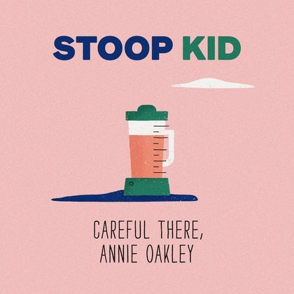 Stoop Kid - Careful There, Annie Oakley