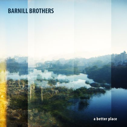 Barnill Brothers - A Better Place