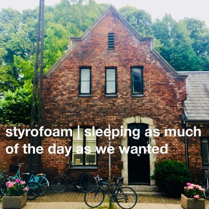 Styrofoam – Sleeping As Much Of The Day As We Wanted