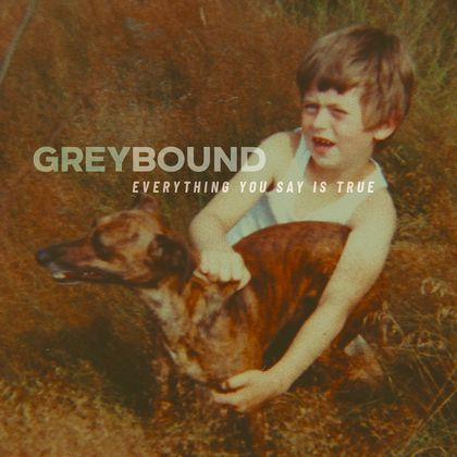 Greybound - Everything You Say Is True