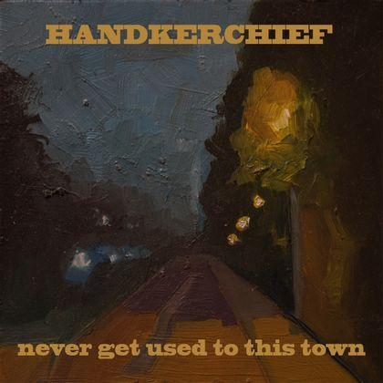 Handkerchief - Never Get Used To This Town