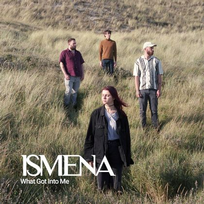 Ismena - What Got Into Me
