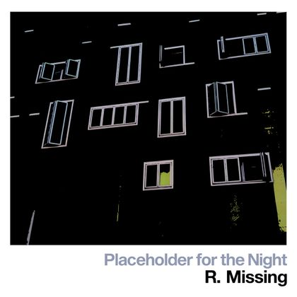 R. Missing – Placeholder For The Night